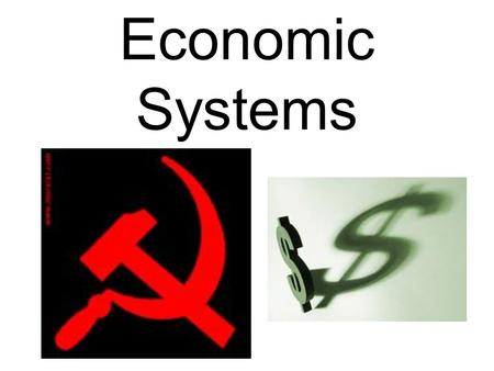 Economic Systems. Economic System vs. Form of Government A.Economic System: The way goods and services are produced and distributed in a country. B.Form.