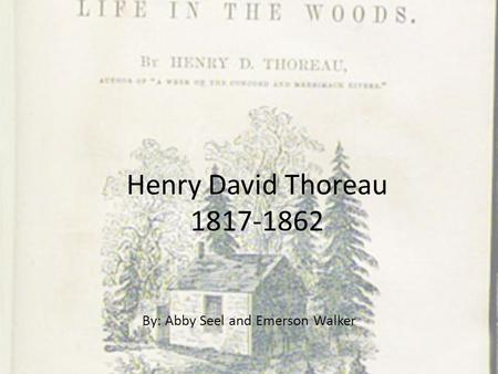 Henry David Thoreau 1817-1862 By: Abby Seel and Emerson Walker.