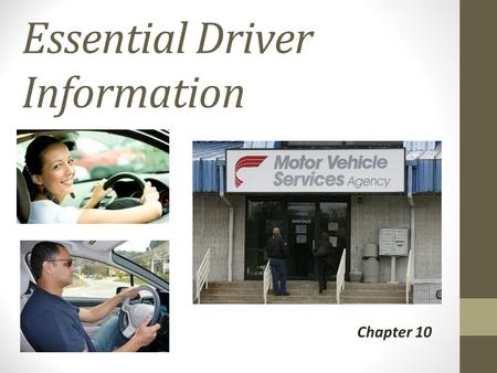 Essential Driver Information Chapter 10. License Renewal Renewal Guidelines: -Your license must be renewed prior to expiration -4 year renewal after basic.