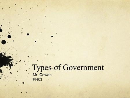 Types of Government Mr. Cowan FHCI.