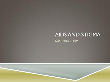 AIDS AND STIGMA G.M. Herek, 1999. AIDS-RELATED STIGMA  AIDS-related stigma refers to prejudice, discounting, discrediting, and discrimination against.