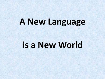 A New Language is a New World. The European Day of Languages It is celebrated on the 26 th of September.
