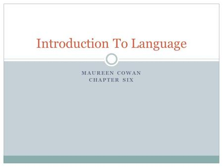 MAUREEN COWAN CHAPTER SIX Introduction To Language.