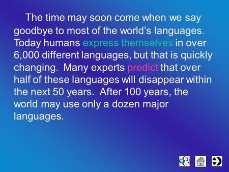 The time may soon come when we say goodbye to most of the world's languages. Today humans express themselves in over 6,000 different languages, but that.