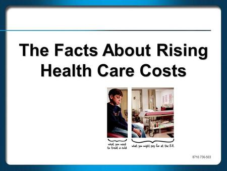 8710.736-503 The Facts About Rising Health Care Costs.