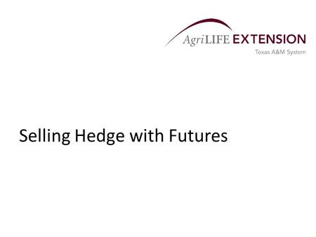 Selling Hedge with Futures. What is a Hedge?  A selling hedge involves taking a position in the futures market that is equal and opposite to the position.