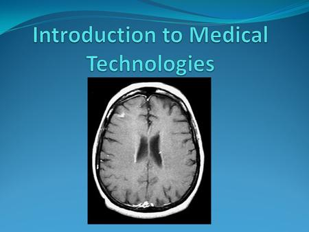 Introduction Medical technologies are devices that extend and/or improve life. They can reduce pain, injury or a handicap as well as increase the effectiveness.