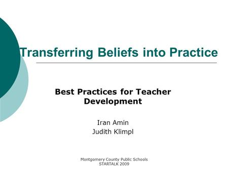 Montgomery County Public Schools STARTALK 2009 Transferring Beliefs into Practice Best Practices for Teacher Development Iran Amin Judith Klimpl.