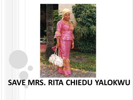 SAVE MRS. RITA CHIEDU YALOKWU. Rita and her family are members of House On The Rock and NEED your help to save her life. She is a wife and a mother, who.