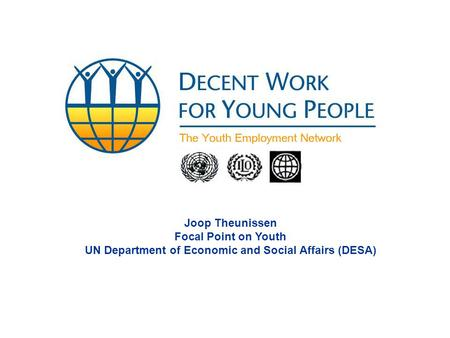 Joop Theunissen Focal Point on Youth UN Department of Economic and Social Affairs (DESA)