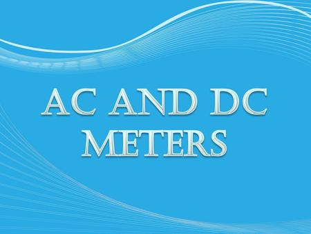 AC and DC meters.
