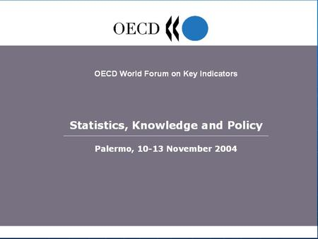 "OECD World Forum ""Statistics, Knowledge and Policy"", Palermo, 10-13 November 2004 2 Territorial Indicators for Regional Policies Vincenzo Spiezia Head,"