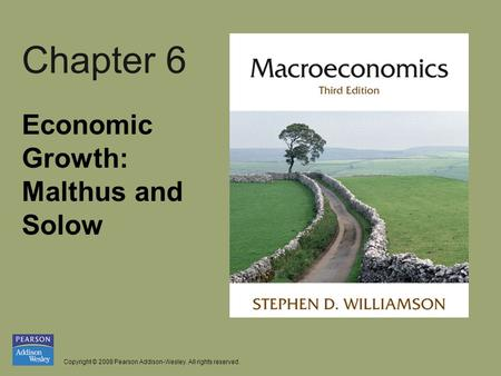 Copyright © 2008 Pearson Addison-Wesley. All rights reserved. Chapter 6 Economic Growth: Malthus and Solow.