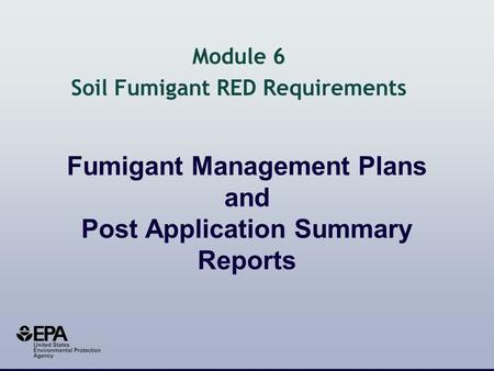 Fumigant Management Plans and Post Application Summary Reports Module 6 Soil Fumigant RED Requirements.