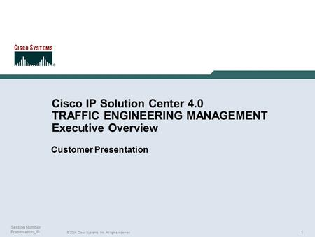 1 © 2004 Cisco Systems, Inc. All rights reserved. Session Number Presentation_ID Cisco IP Solution Center 4.0 TRAFFIC ENGINEERING MANAGEMENT Executive.