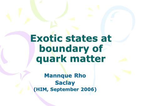 Exotic states at boundary of quark matter Mannque Rho Saclay (HIM, September 2006)