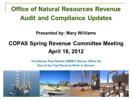 1 Office of Natural Resources Revenue Audit and Compliance Updates Presented by: Mary Williams COPAS Spring Revenue Committee Meeting April 18, 2012 The.