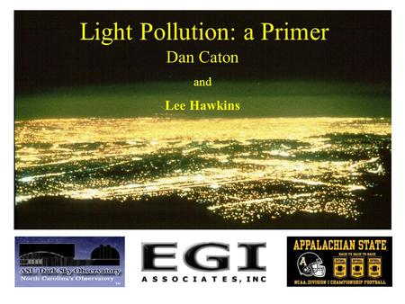 Light Pollution: a Primer Dan Caton and Lee Hawkins.