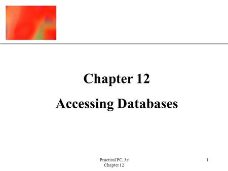 XP Practical PC, 3e Chapter 12 1 Accessing Databases.