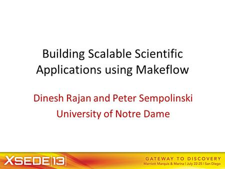 Building Scalable Scientific Applications using Makeflow Dinesh Rajan and Peter Sempolinski University of Notre Dame.