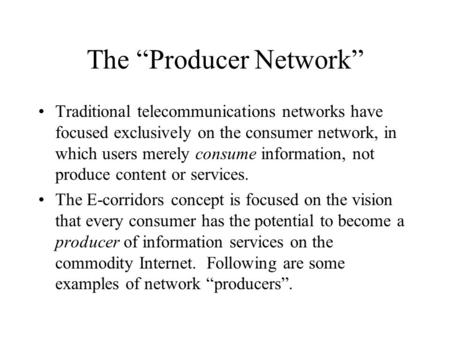 "The ""Producer Network"" Traditional telecommunications networks have focused exclusively on the consumer network, in which users merely consume information,"