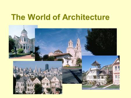 The World of Architecture. What is Architecture? The whole plan of the design of an inhabitable structure. Architecture Design | Structure | Land Dev.