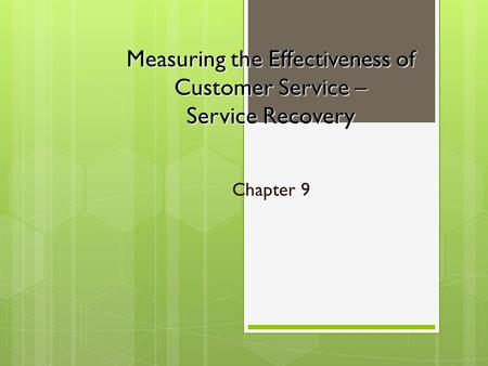 Measuring the Effectiveness of Customer Service – Service Recovery Chapter 9.