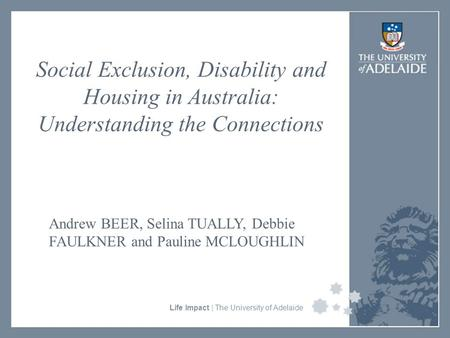 University Faculty or Divisional Name Life Impact | The University of Adelaide Social Exclusion, Disability and Housing in Australia: Understanding the.