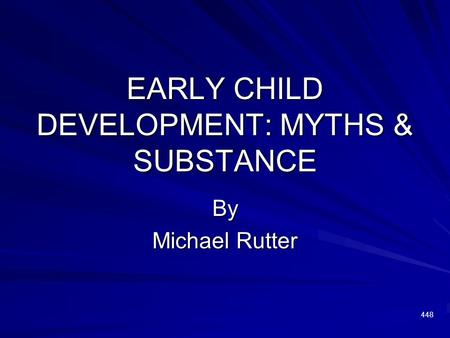 EARLY CHILD DEVELOPMENT: MYTHS & SUBSTANCE