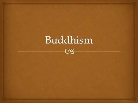   Siddharta Gautama  A prince born in north-eastern India in approximately 560 B.C.  He became disenchanted with his flawed and selfish way of living,