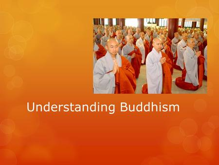 Understanding Buddhism. Some Facts about Buddhism  Founder: Siddhartha Gautama (The Enlightened One; Buddha)  Sacred Texts/Teachings: Various and no.