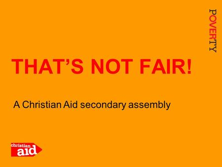 1 A Christian Aid secondary assembly THAT'S NOT FAIR!