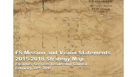 FS Mission and Vision Statements 2015-2018 Strategy Map Facilities Services Leadership Council February 24 th, 2015.