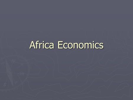 Africa Economics. Types of Economic Systems ► Traditional: An economy in which customs and habits from the past are used to resolve most economic issues.