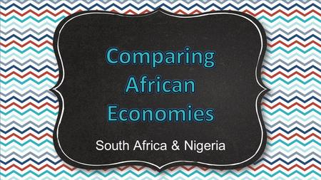 South Africa & Nigeria. Economic Systems Do you remember the three questions that every country must answer when developing its economic plan? 1.What.