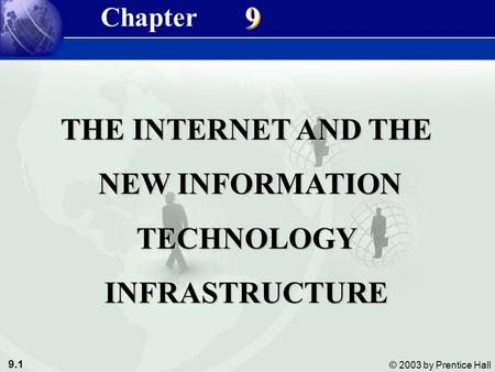 9.1 © 2003 by Prentice Hall 9 9 THE INTERNET AND THE NEW INFORMATION NEW INFORMATIONTECHNOLOGYINFRASTRUCTURE Chapter.