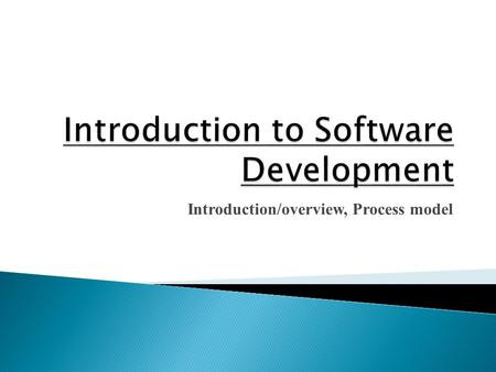 Introduction/overview, Process model. What is Software Engineering? Why we need Software Engineering? Software Process Models.