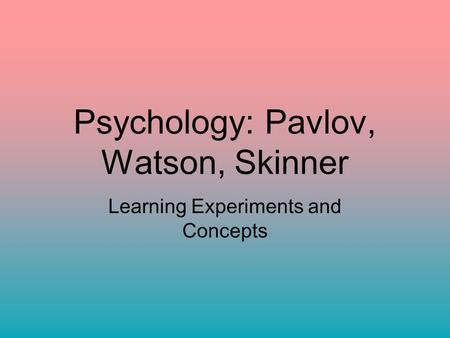 pavlov watson and skinner Behaviorism: pavlov, thorndike, watson and skinner (corpuz and lucas, 2007, facilitating learning, module 10) responded by.