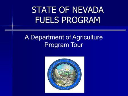 STATE OF NEVADA FUELS PROGRAM A Department of Agriculture Program Tour.
