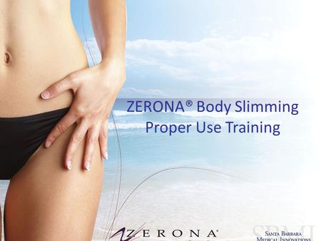 ZERONA® Body Slimming Proper Use Training. What Is ZERONA? – patented technology, how does it work and what does it promise? Who is the ZERONA patient?
