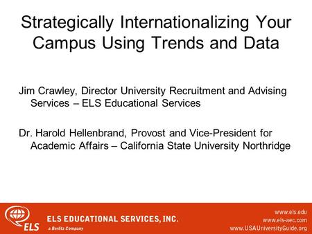 Strategically Internationalizing Your Campus Using Trends and Data Jim Crawley, Director University Recruitment and Advising Services – ELS Educational.