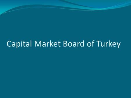 Capital Market Board of Turkey. A brief timeline and milestones of the Turkish capital markets are presented below: 1981 Capital Markets Law passed. 1982.