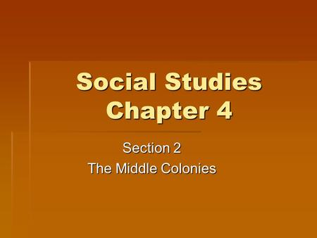 Social Studies Chapter 4 Section 2 The Middle Colonies.