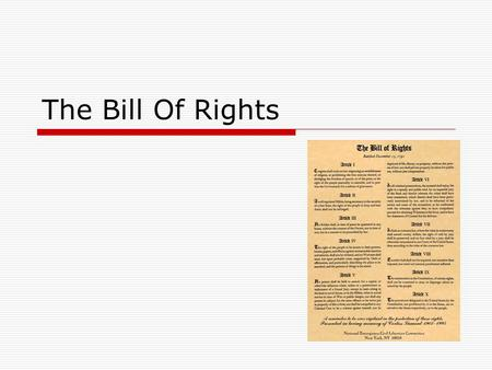 The Bill Of Rights. Amendment 1 Freedom of Religion/Political Freedoms Congress shall make no law respecting an establishment of religion, or prohibiting.