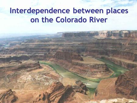 Interdependence between places on the Colorado River.