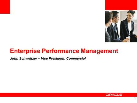 1 Enterprise Performance Management John Schweitzer – Vice President, Commercial.