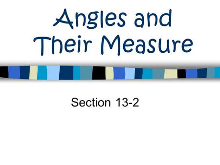 Angles and Their Measure Section 13-2. Angles Vertex Initial Side Terminal Side.
