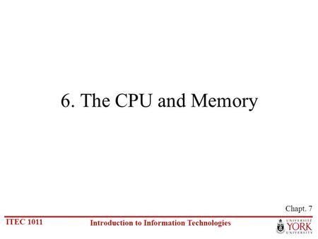 6. The CPU and Memory Chapt. 7.