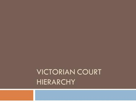 VICTORIAN COURT HIERARCHY. Magistrates' Court  The Magistrates' Court is the lowest in the court hierarchy. Its current jurisdiction is set out in the.