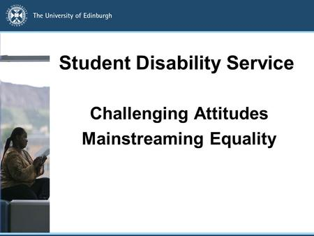 Student Disability Service Challenging Attitudes Mainstreaming Equality.